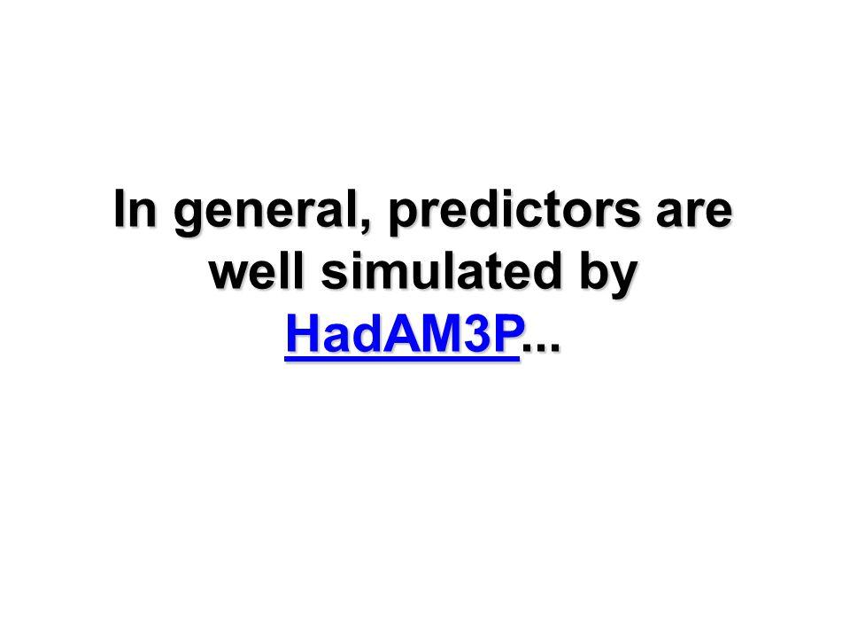 In general, predictors are well simulated by HadAM3P... HadAM3P