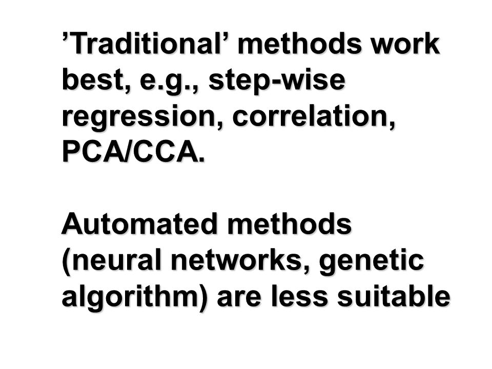 'Traditional' methods work best, e.g., step-wise regression, correlation, PCA/CCA.