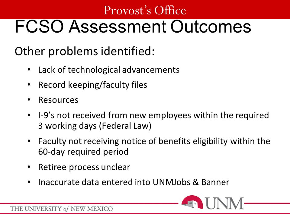 Provost's Office FCSO Assessment Outcomes Other problems identified: Lack of technological advancements Record keeping/faculty files Resources I-9's n
