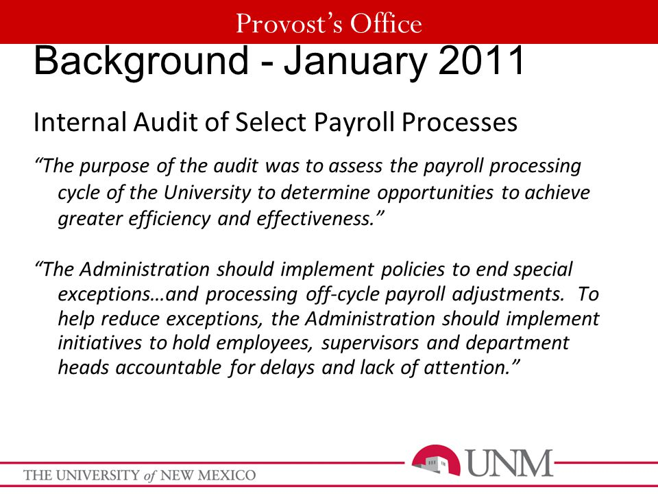 "Provost's Office Background - January 2011 Internal Audit of Select Payroll Processes ""The purpose of the audit was to assess the payroll processing c"