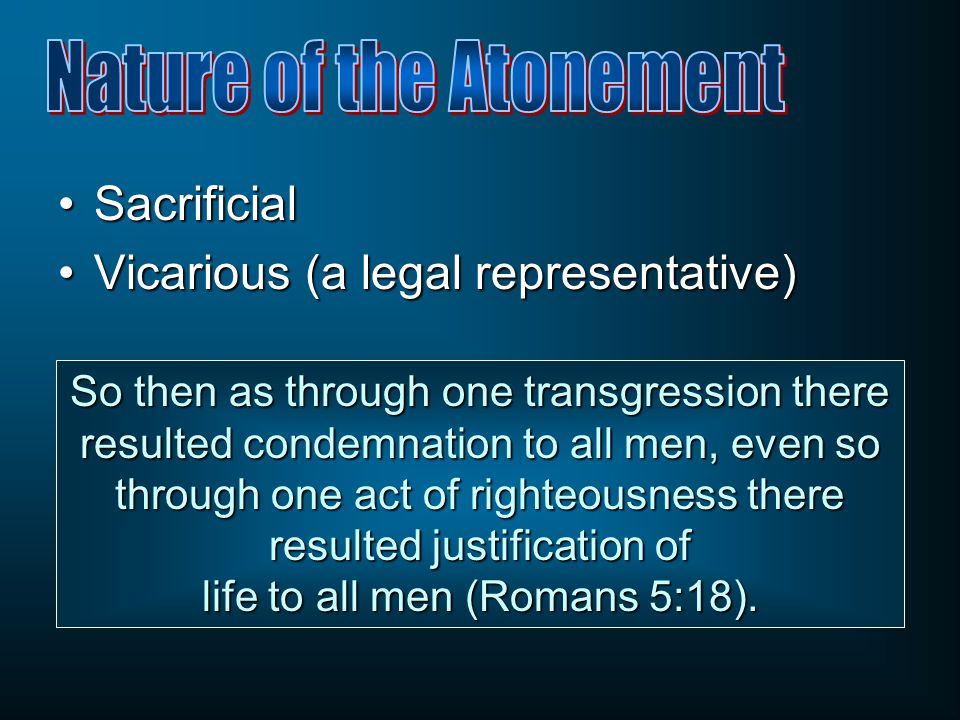 SacrificialSacrificial Vicarious (a legal representative)Vicarious (a legal representative) So then as through one transgression there resulted condem