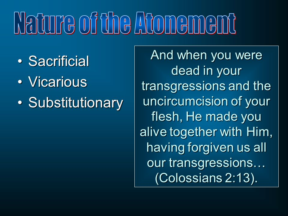 SacrificialSacrificial VicariousVicarious SubstitutionarySubstitutionary And when you were dead in your transgressions and the uncircumcision of your