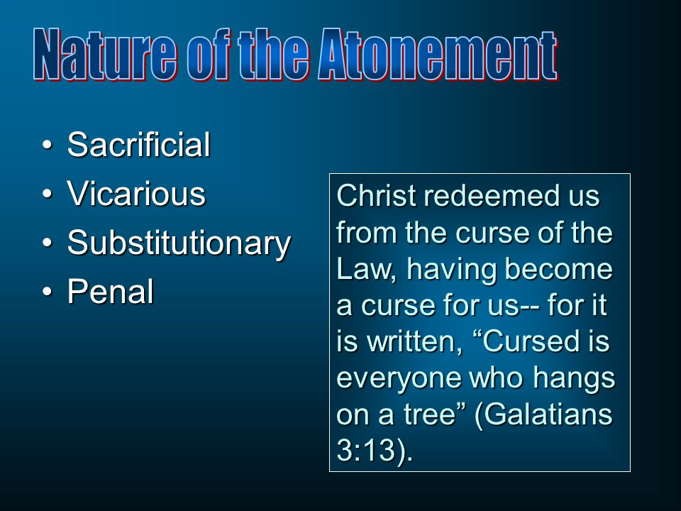 SacrificialSacrificial VicariousVicarious SubstitutionarySubstitutionary PenalPenal Christ redeemed us from the curse of the Law, having become a curs