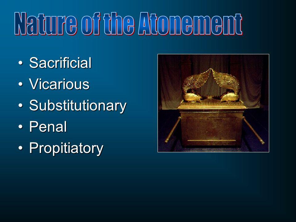 SacrificialSacrificial VicariousVicarious SubstitutionarySubstitutionary PenalPenal PropitiatoryPropitiatory
