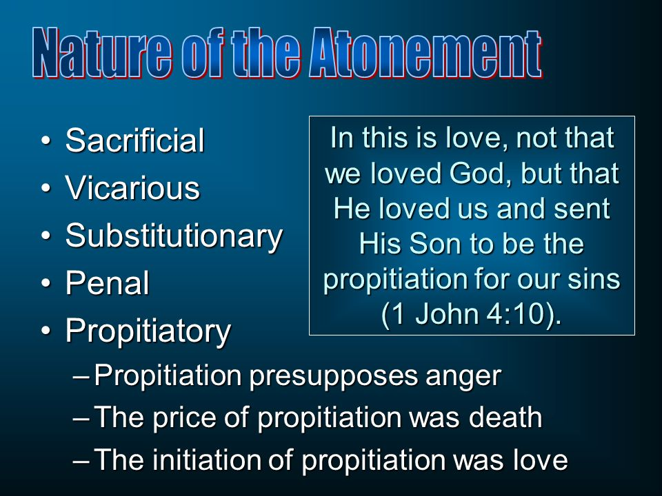 SacrificialSacrificial VicariousVicarious SubstitutionarySubstitutionary PenalPenal PropitiatoryPropitiatory –Propitiation presupposes anger –The pric