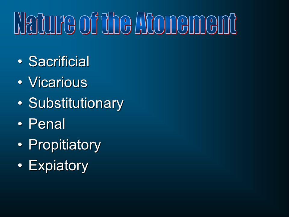 SacrificialSacrificial VicariousVicarious SubstitutionarySubstitutionary PenalPenal PropitiatoryPropitiatory ExpiatoryExpiatory
