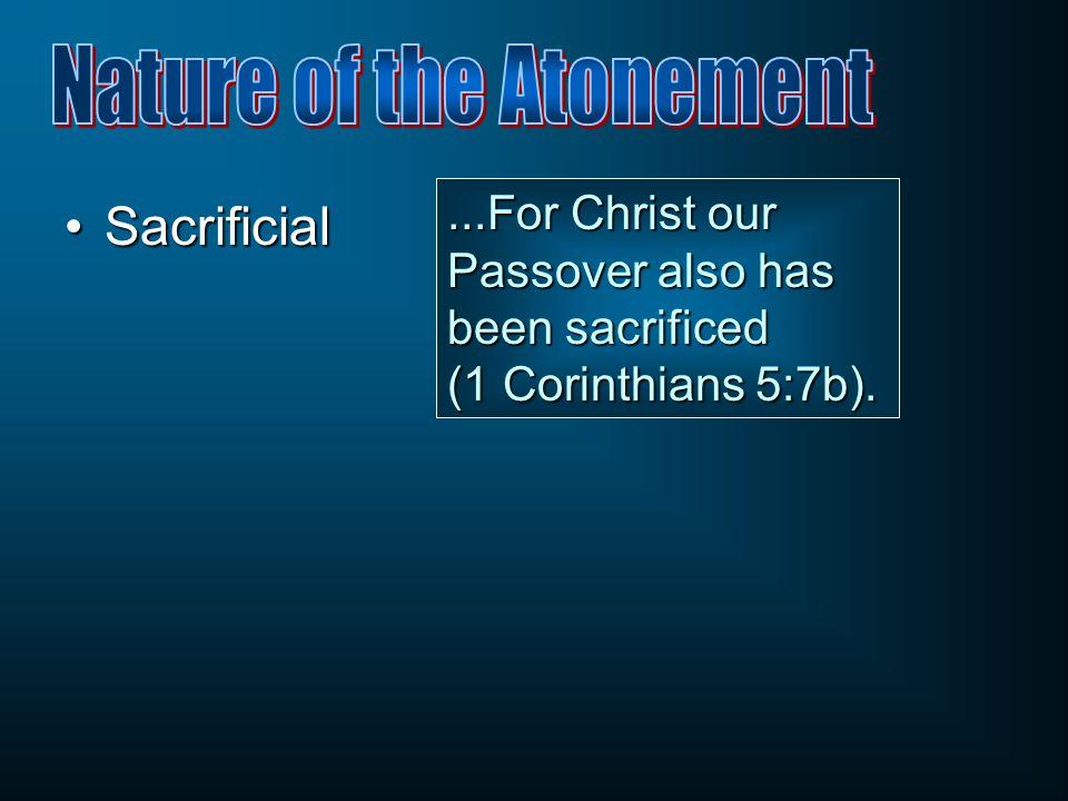 SacrificialSacrificial...For Christ our Passover also has been sacrificed (1 Corinthians 5:7b).