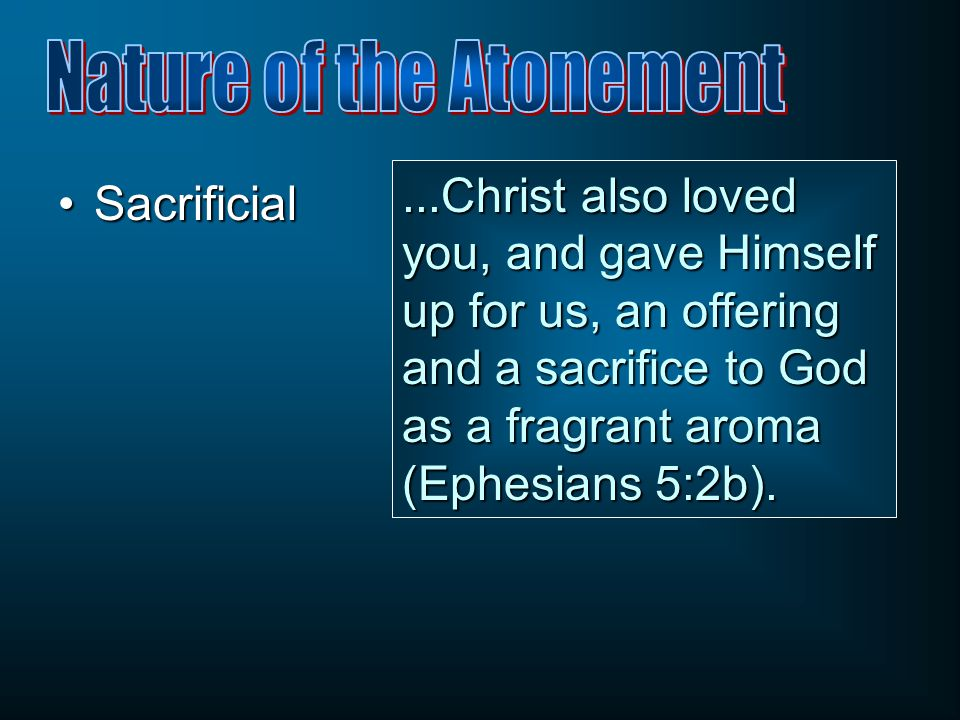 SacrificialSacrificial –A once and for all sacrifice By this will we have been sanctified through the offering of the body of Jesus Christ once for all (Hebrews 10:10).
