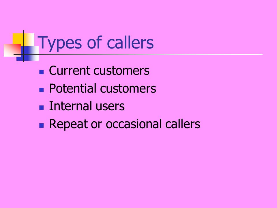 Types of callers Current customers Potential customers Internal users Repeat or occasional callers