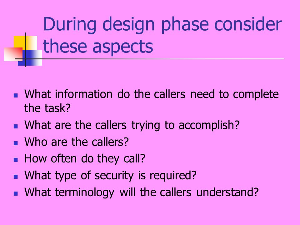 During design phase consider these aspects What information do the callers need to complete the task.