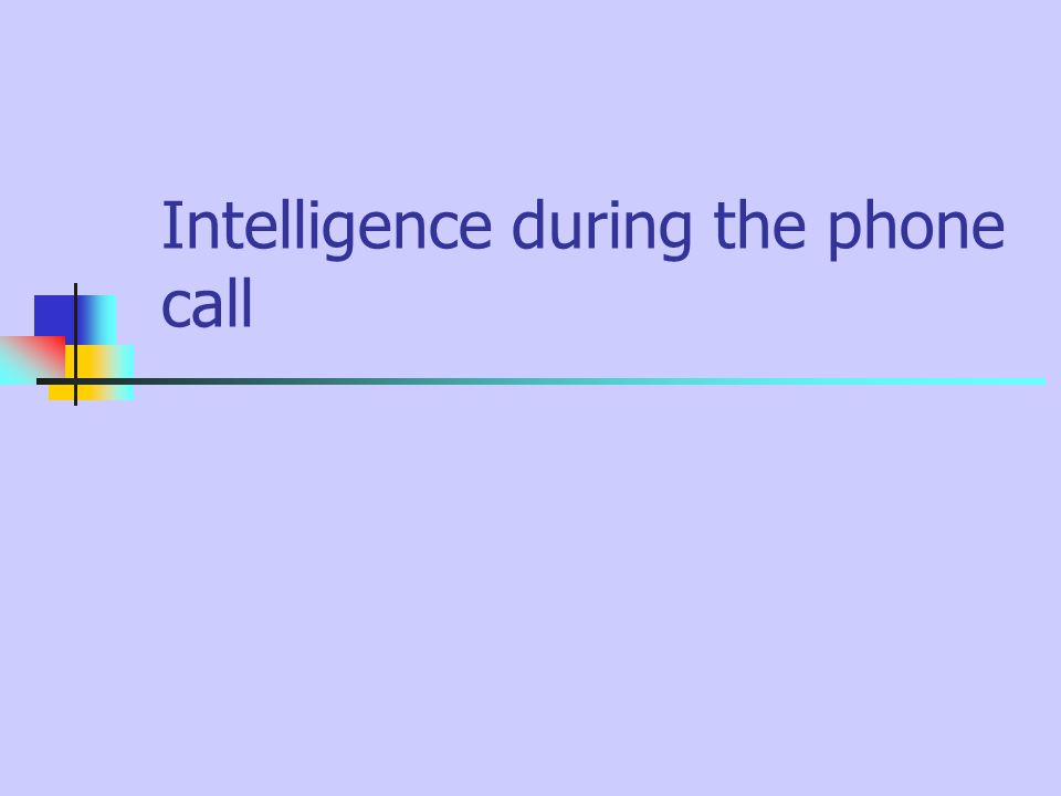 Intelligence during the phone call