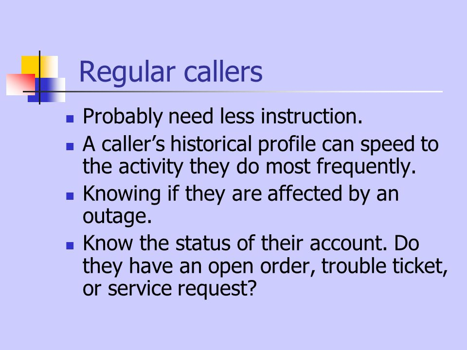 Regular callers Probably need less instruction.