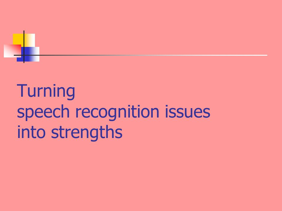 Turning speech recognition issues into strengths