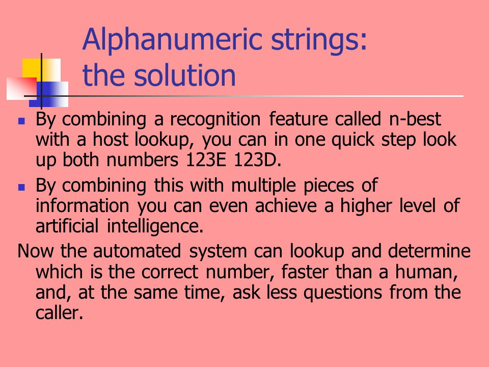 Alphanumeric strings: the solution By combining a recognition feature called n-best with a host lookup, you can in one quick step look up both numbers 123E 123D.