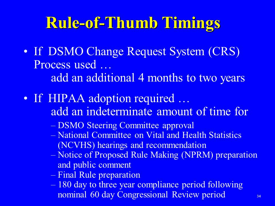 34 Rule-of-Thumb Timings If DSMO Change Request System (CRS) Process used … add an additional 4 months to two years If HIPAA adoption required … add a
