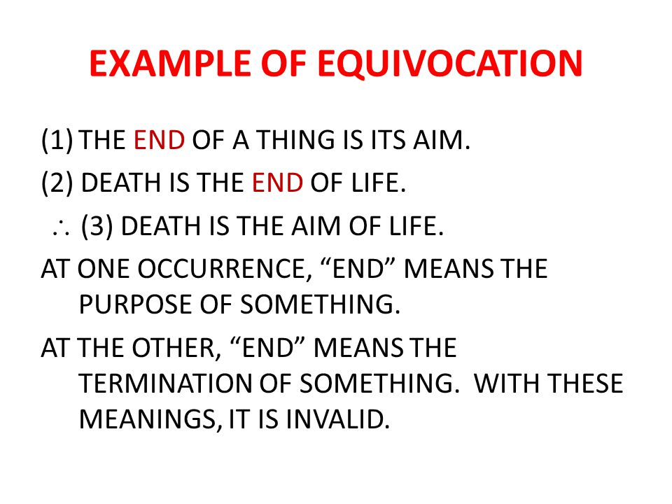 "EXAMPLE OF EQUIVOCATION (1)THE END OF A THING IS ITS AIM. (2) DEATH IS THE END OF LIFE.  (3) DEATH IS THE AIM OF LIFE. AT ONE OCCURRENCE, ""END"" MEAN"
