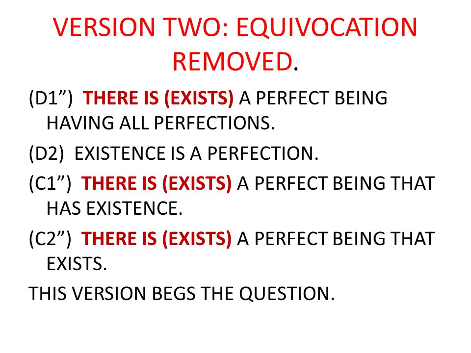 "VERSION TWO: EQUIVOCATION REMOVED. (D1"") THERE IS (EXISTS) A PERFECT BEING HAVING ALL PERFECTIONS. (D2) EXISTENCE IS A PERFECTION. (C1"") THERE IS (EXI"