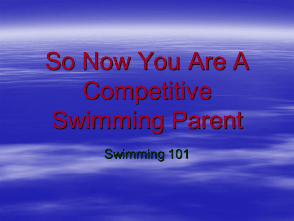 So Now You Are A Competitive Swimming Parent Swimming 101