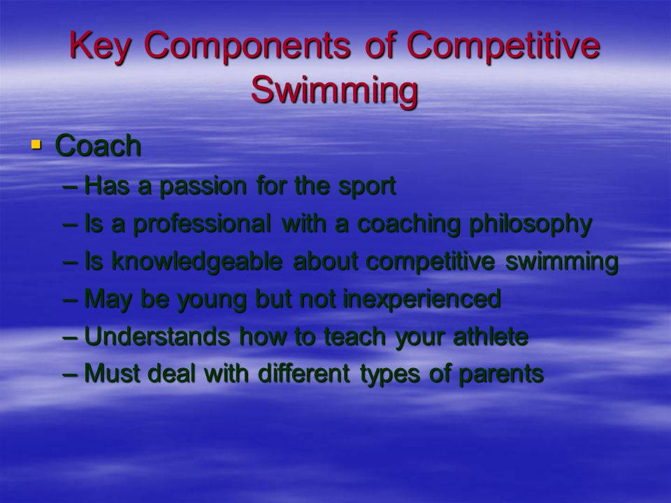 Key Components of Competitive Swimming  Parent –Fuel your athlete's body for good performance –Understand early vs.