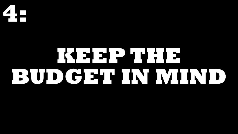 KEEP THE BUDGET IN MIND 4: