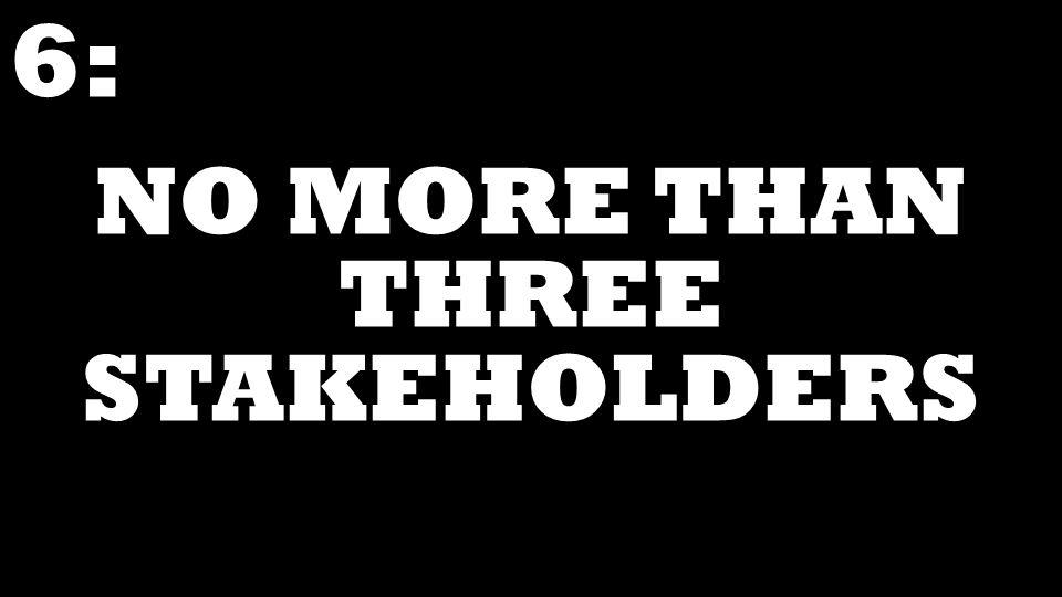 NO MORE THAN THREE STAKEHOLDERS 6: