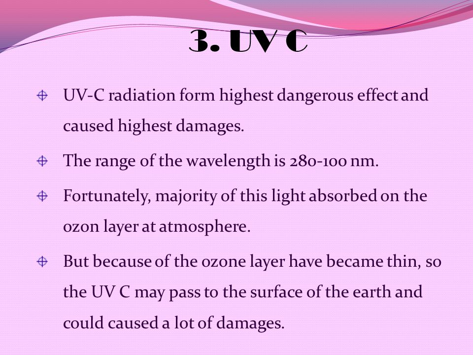 3. UV C UV-C radiation form highest dangerous effect and caused highest damages.