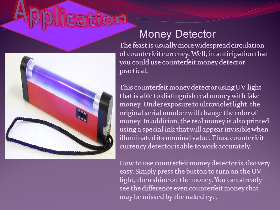 Money Detector The feast is usually more widespread circulation of counterfeit currency.