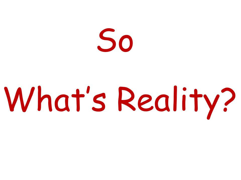 What's Reality? So
