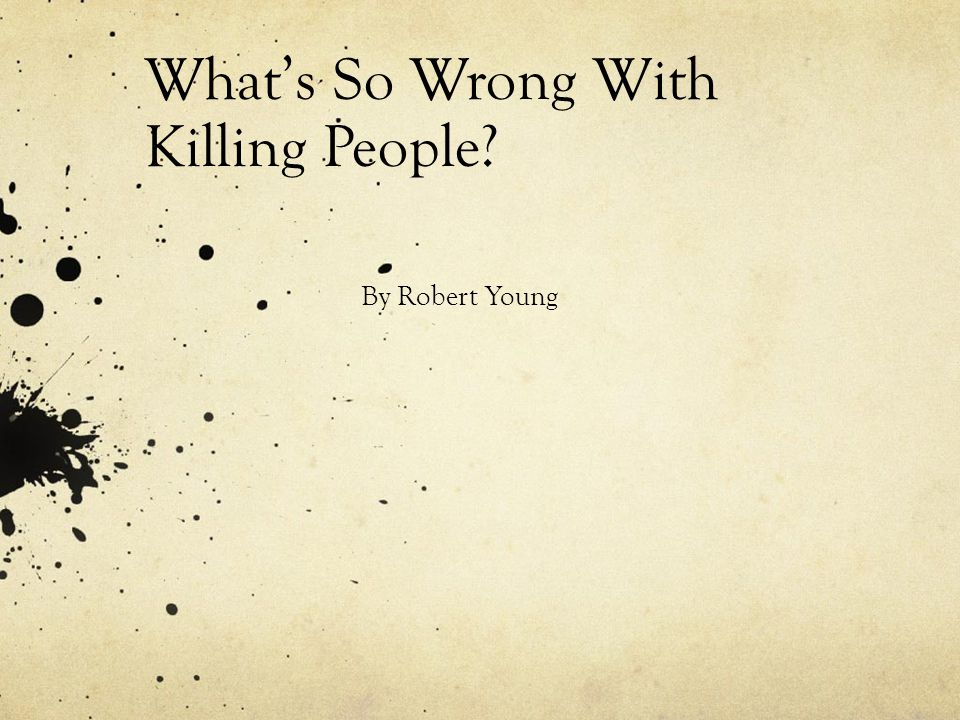 Things To Consider Young starts out by talking about why murder is justifiably wrong in some cases.