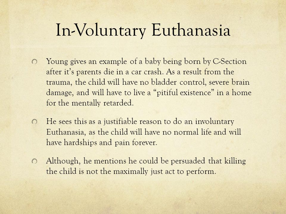 In-Voluntary Euthanasia Young gives an example of a baby being born by C-Section after it's parents die in a car crash.