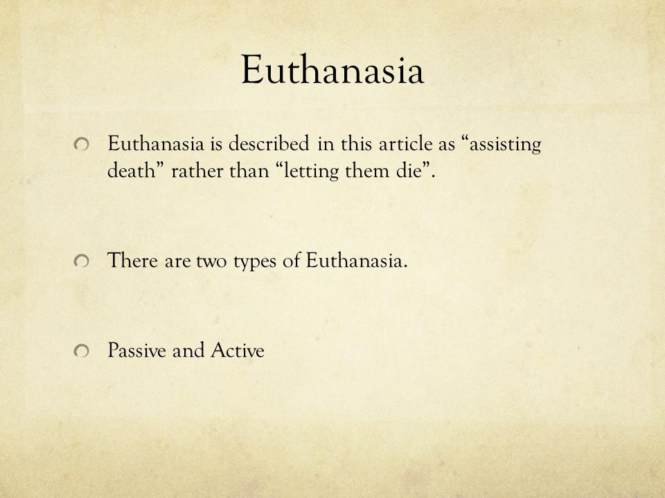 Euthanasia Euthanasia is described in this article as assisting death rather than letting them die .