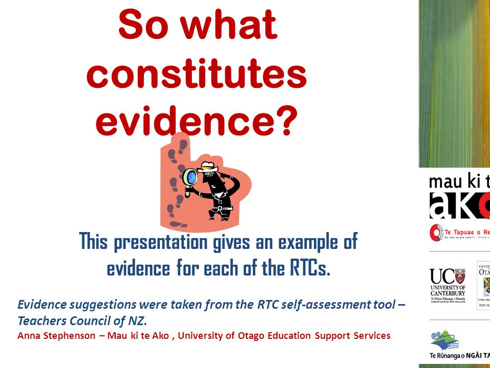 So what constitutes evidence? This presentation gives an example of evidence for each of the RTCs. Evidence suggestions were taken from the RTC self-a