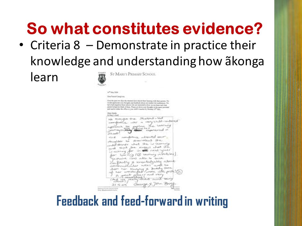 So what constitutes evidence? Criteria 8 – Demonstrate in practice their knowledge and understanding how ãkonga learn Feedback and feed-forward in wri