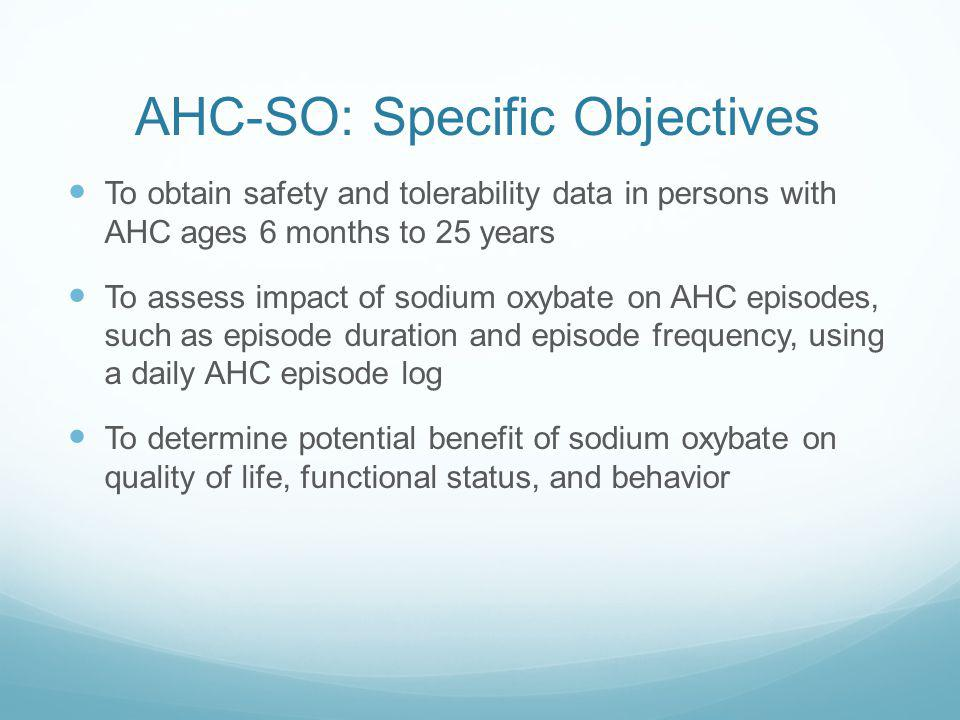 AHC-SO: Specific Objectives To obtain safety and tolerability data in persons with AHC ages 6 months to 25 years To assess impact of sodium oxybate on