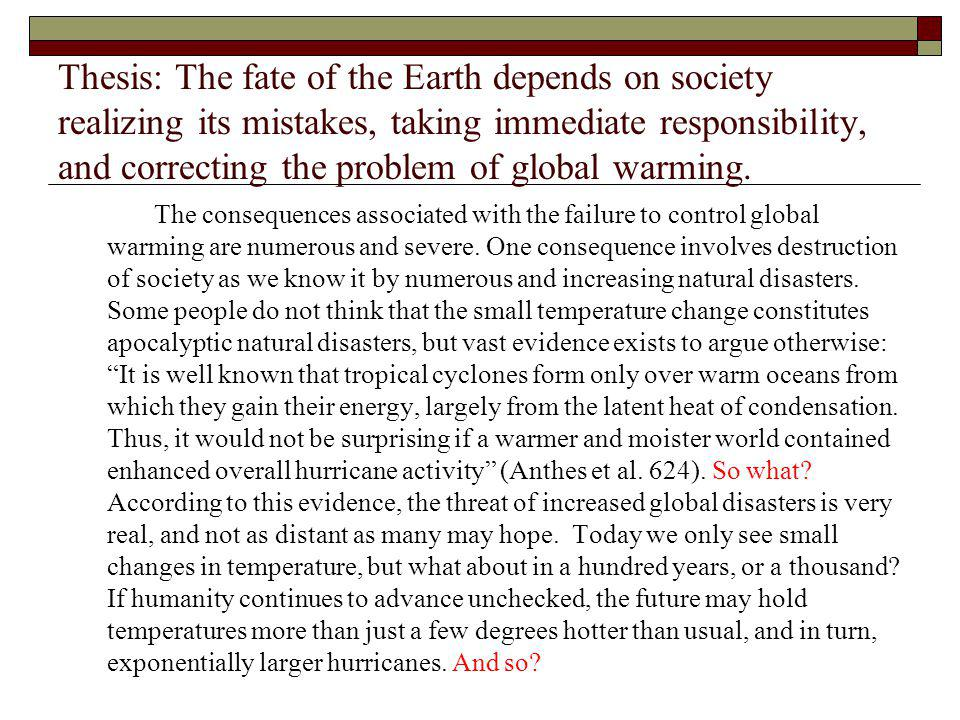 Thesis: The fate of the Earth depends on society realizing its mistakes, taking immediate responsibility, and correcting the problem of global warming.