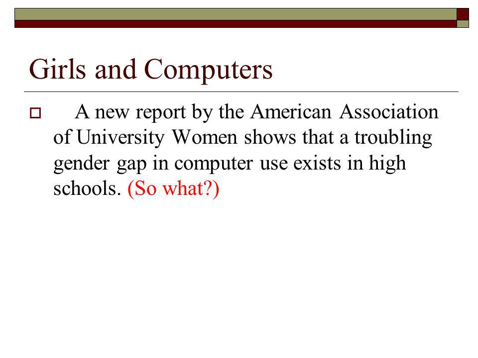 Girls and Computers  A new report by the American Association of University Women shows that a troubling gender gap in computer use exists in high schools.