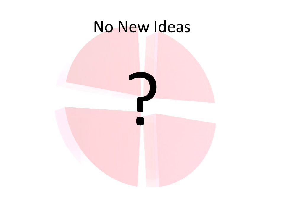 No New Ideas ?