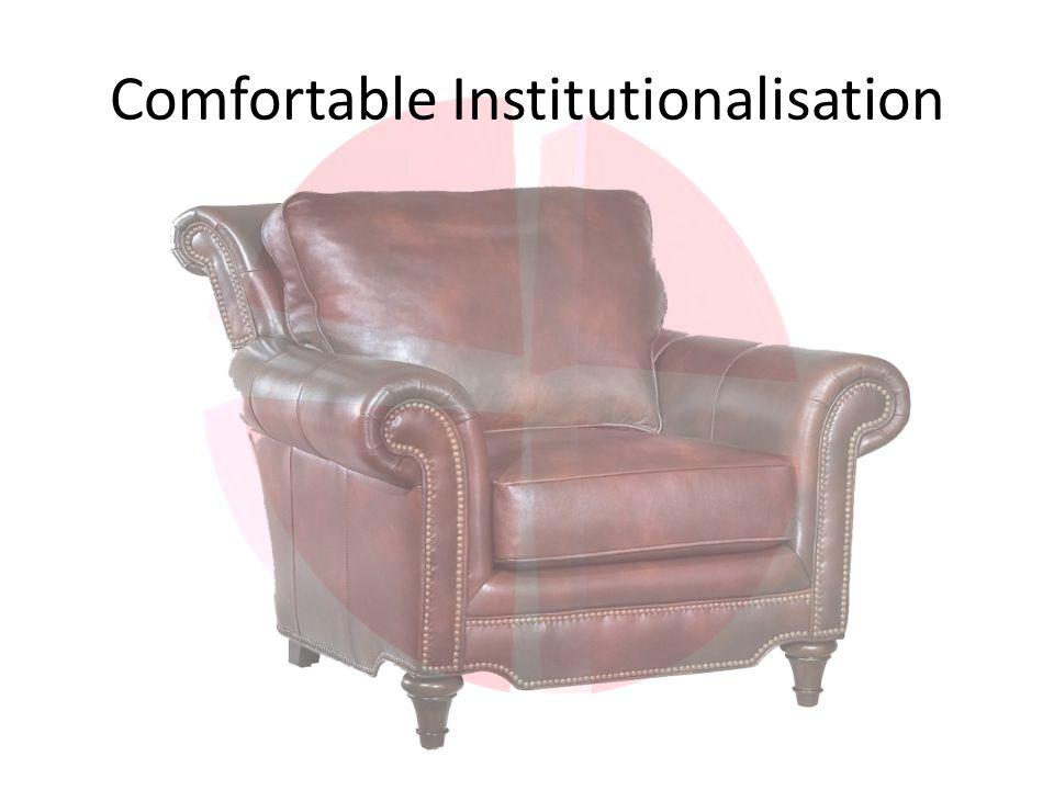 Comfortable Institutionalisation