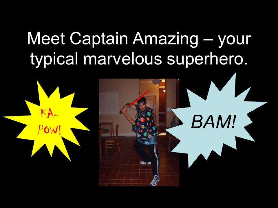 Meet Captain Amazing – your typical marvelous superhero. KA- POW! BAM!