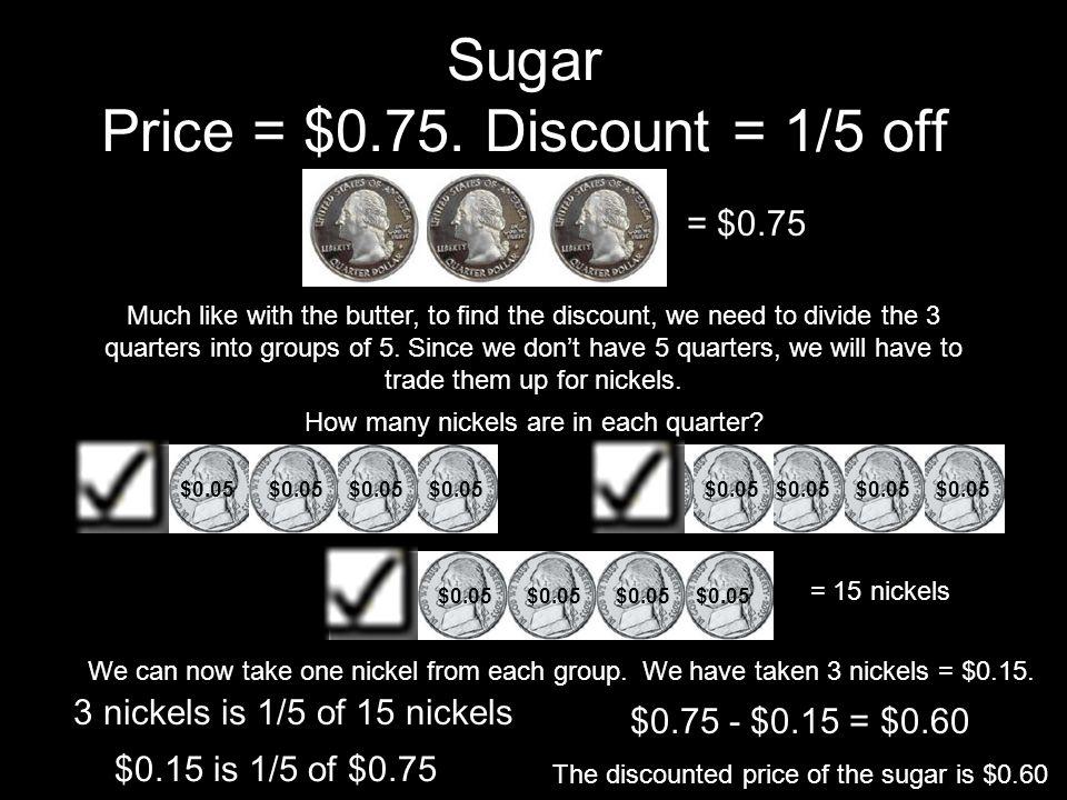 Sugar Price = $0.75.
