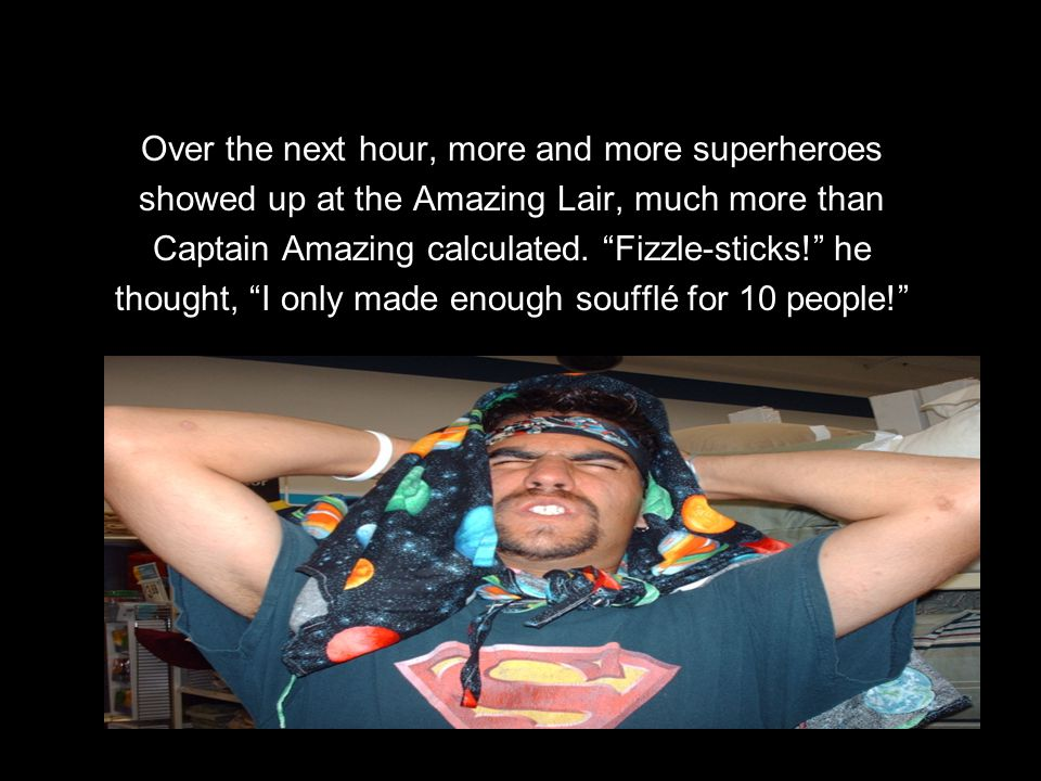 "Over the next hour, more and more superheroes showed up at the Amazing Lair, much more than Captain Amazing calculated. ""Fizzle-sticks!"" he thought, """