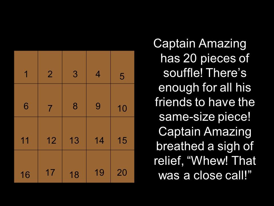How many pieces.Captain Amazing has 20 pieces of souffle.