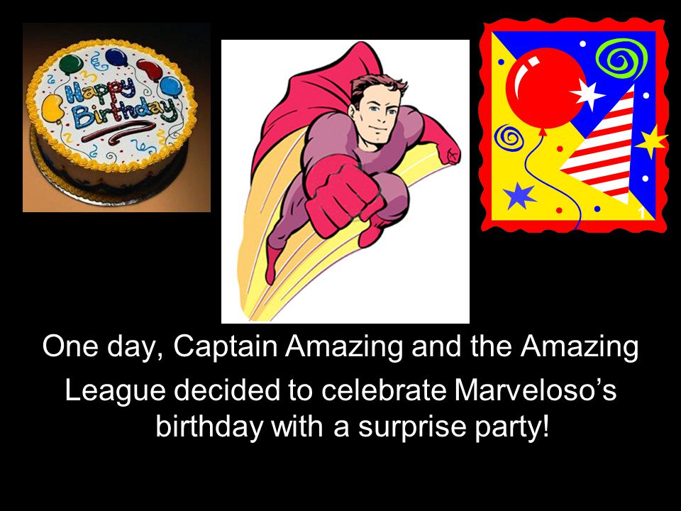 One day, Captain Amazing and the Amazing League decided to celebrate Marveloso's birthday with a surprise party.