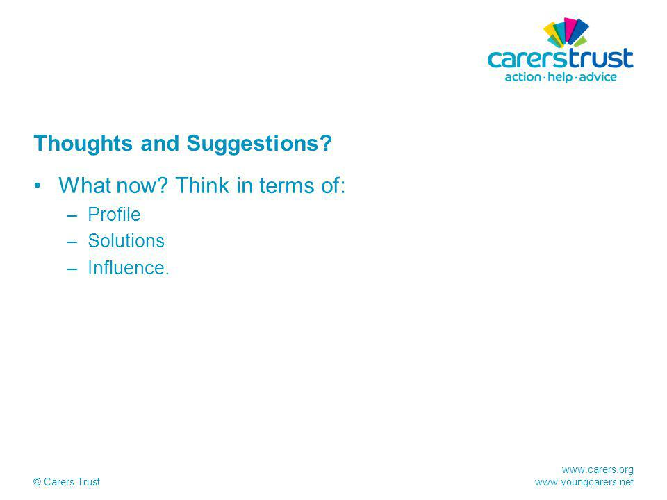 www.carers.org www.youngcarers.net © Carers Trust Thoughts and Suggestions.