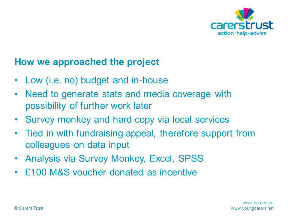 www.carers.org www.youngcarers.net © Carers Trust How we approached the project Low (i.e.