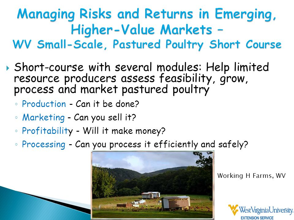  Short-course with several modules: Help limited resource producers assess feasibility, grow, process and market pastured poultry ◦ Production - Can it be done.