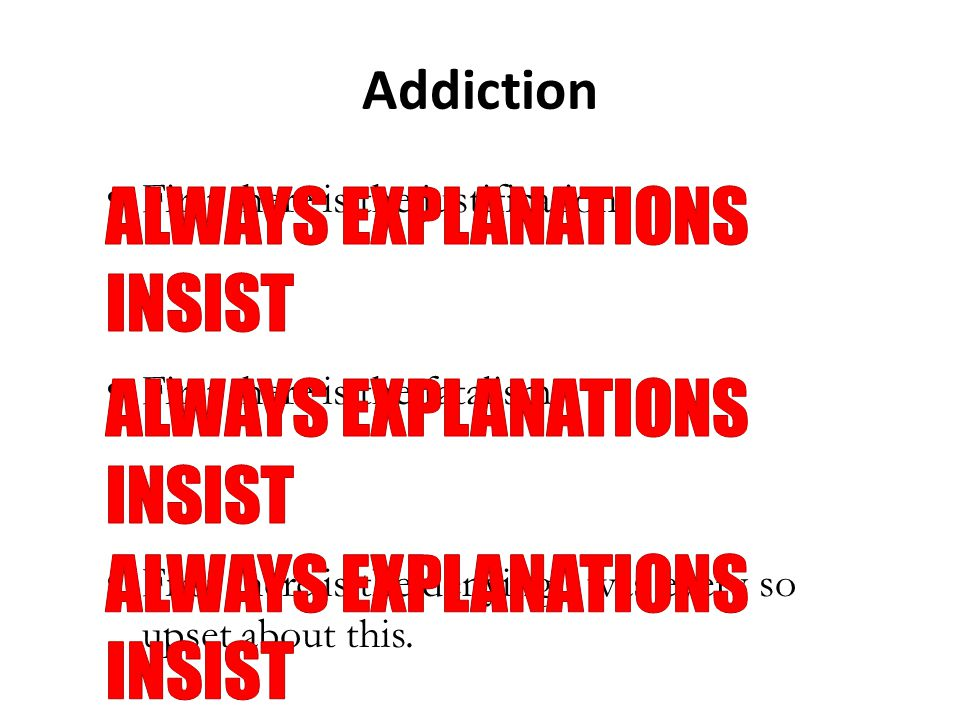 Addiction First there is the justification First there is the fatalism First there is the denying I was every so upset about this.