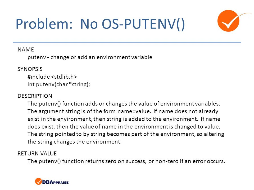 Problem: No OS-PUTENV() NAME putenv - change or add an environment variable SYNOPSIS #include int putenv(char *string); DESCRIPTION The putenv() function adds or changes the value of environment variables.