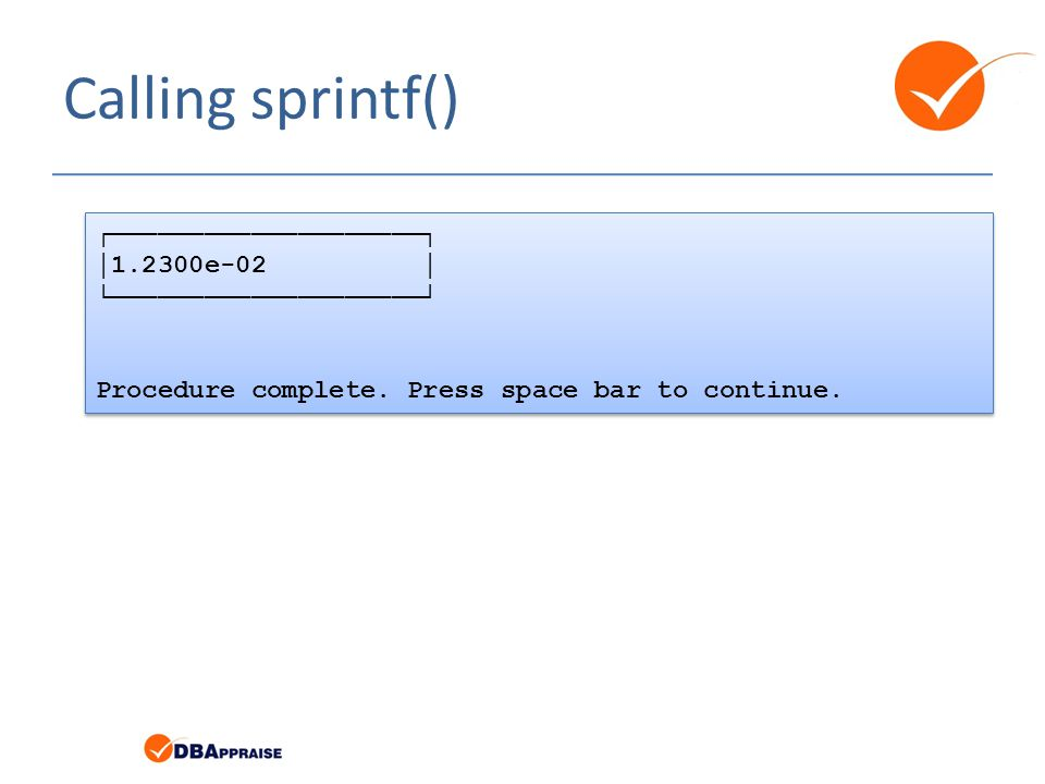 Calling sprintf() ┌────────────────────┐ │1.2300e-02 │ └────────────────────┘ Procedure complete.