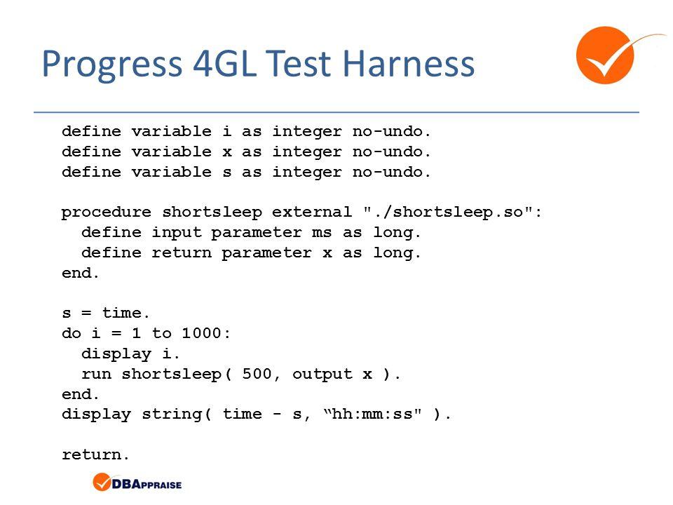 Progress 4GL Test Harness define variable i as integer no-undo.